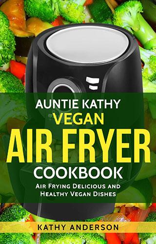 auntie kathy vegan air fryer cookbook