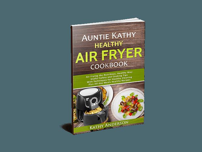 Auntie Kathy Healthy Air Fryer Cookbook
