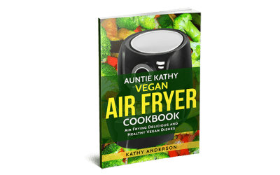 Auntie Kathy Vegan Air Fryer Cookbook
